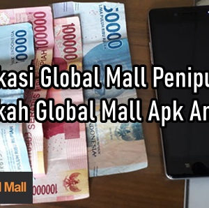 Aplikasi Global Mall Penipuan? Apakah Global Mall Apk Aman?